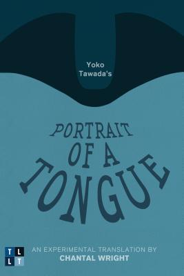 Yoko Tawadas Portrait of a Tongue an Experimental Translation Chantal Wright by Yōko Tawada