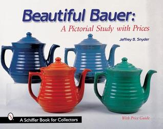 Beautiful Bauer: A Pictorial Study with Prices Jeffrey B. Snyder
