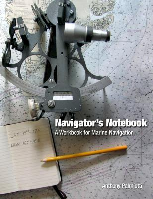 Navigators Notebook: A Workbook for Marine Navigation  by  Anthony Palmiotti