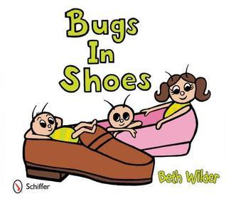 Bugs in Shoes Beth Wilder