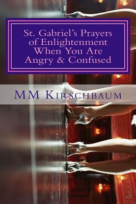 St. Gabriels Prayers of Enlightenment When You Are Angry & Confused M.M. Kirschbaum