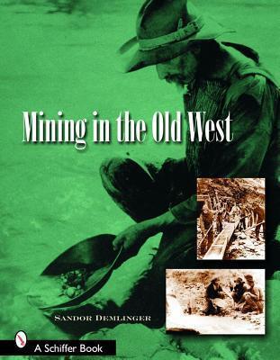 Mining in the Old West  by  Sandor Demlinger