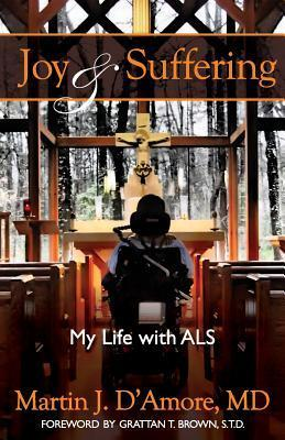 Joy and Suffering: My Life with ALS  by  Martin J. DAmore
