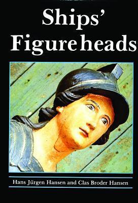 Ships Figureheads: The Decorative Bow Figures of Ships  by  Hans Jürgen Hansen