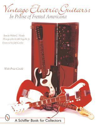 Vintage Electric Guitars: In Praise of Fretted Americana William G. Moseley