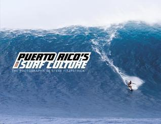 Puerto Ricos Surf Culture: The Photography of Steve Fitzpatrick  by  Steve Fitzpatrick