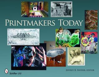 Printmakers Today  by  Jeffrey B. Snyder