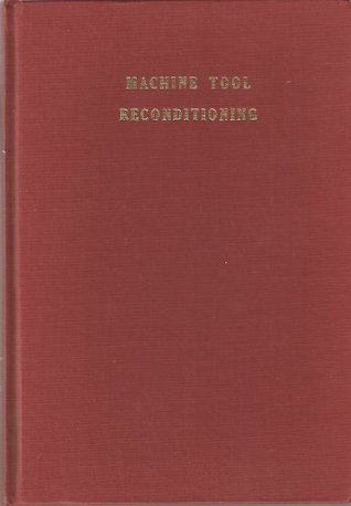 Machine Tool Reconditioning: and Applications of Hand Scraping  by  Edward Connelly