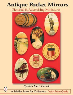 Antique Pocket Mirrors: Pictorial & Advertising Miniatures  by  Cynthia Maris Dantzic