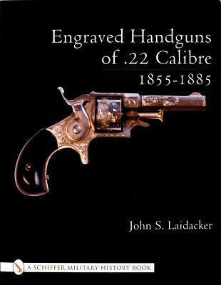 Engraved Handguns of .22 Calibre 1855-1885 John S. Laidacker