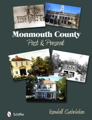 Monmouth County: Past and Present  by  Randall Gabrielan