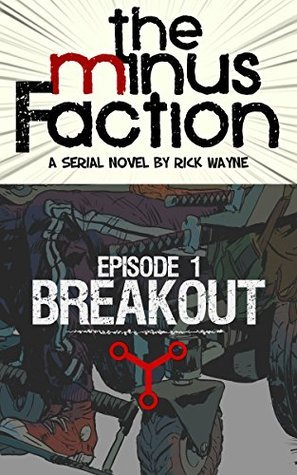 The Minus Faction - Episode One: Breakout  by  Rick  Wayne