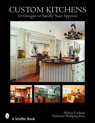 Custom Kitchens: 50 Designs to Satisfy Your Appetite Cardona