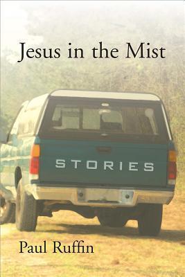 Jesus in the Mist: Stories Paul Ruffin