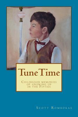 Tunetime: Childhood Memories of Growing Up in the Fifties  by  Scott Rombokas