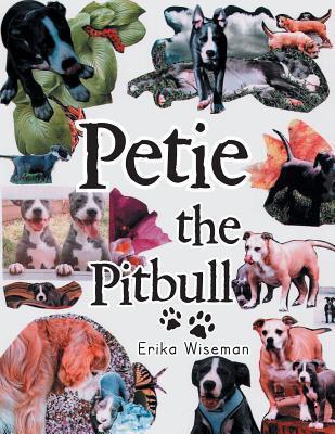 Petie the Pitbull  by  Erika Wiseman