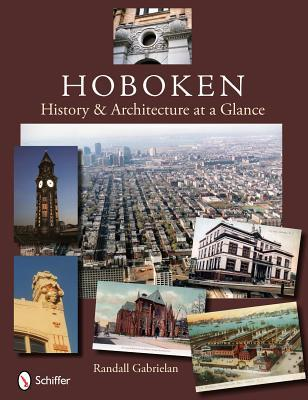 Hoboken: History & Architecture at a Glance  by  Randall Gabrielan