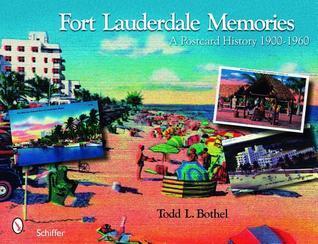 Fort Lauderdale Memories: A Postcard History 1900-1960 Todd L. Bothel
