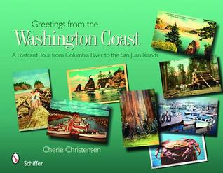 Greetings from the Washington Coast: A Postcard Tour from Columbia River to the San Juan Islands  by  Cherie Christensen