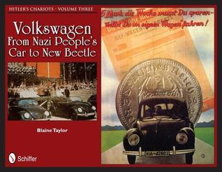 Hitlers Chariots Volume Three Volkswagen - From Nazi Peoples Car to New Beetle Blaine Taylor