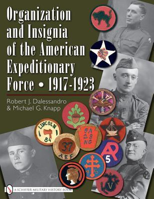 Organization and Insignia of the American Expeditionary Force, 1917-1923 Robert J. Dalessandro