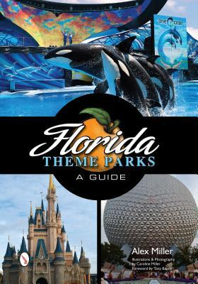 Florida Theme Parks: A Guide  by  Alex Miller