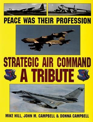 Peace Was Their Profession: Strategic Air Command-A Tribute Mike Hill