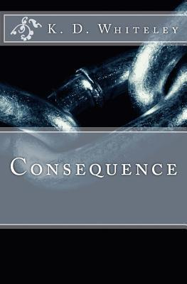 Consequence: A Trio of Dark Tales K D Whiteley
