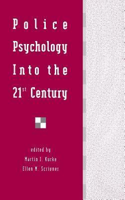 Police Psychology Into the 21st Century Kurke