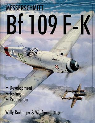 Messerschmitt Bf109 F-K Development/Testing/Production  by  Willy Radinger