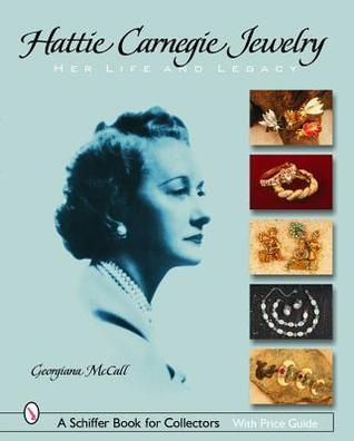Hattie Carnegie*r Jewelry: Her Life and Legacy  by  Georgiana Mccall