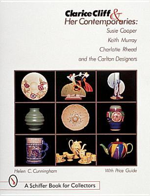 Clarice Cliff and Her Contemporaries: Susie Cooper, Keith Murray, Charlotte Rhead, and the Carlton Ware Designers  by  Helen Cunningham