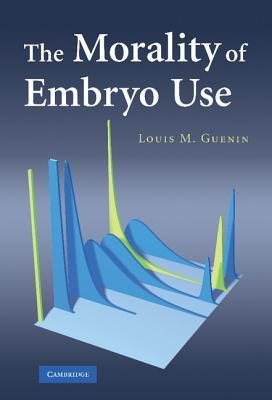 The Morality of Embryo Use Louis M. Guenin