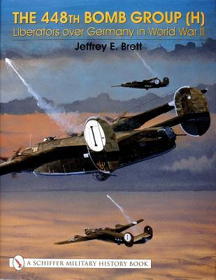 The 448th Bomb Group (H):: Liberators Over Germany in World War II  by  Jeffrey E. Brett