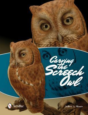 Carving the Screech Owl Jeffrey A Moore