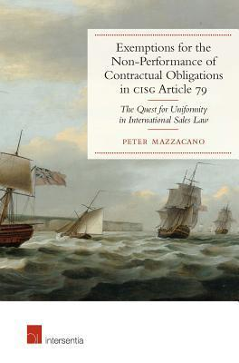 Exemptions for the Non-Performance of Contractual Obligations in Cisg Article 79: The Quest for Uniformity in International Sales Law  by  Peter Mazzacano