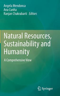 Natural Resources, Sustainability and Humanity: A Comprehensive View Angela Mendonca