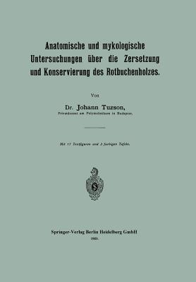 Anatomische Und Mykologische Untersuchungen Uber Die Zersetzung Und Konservierung Des Rotbuchenholzes Johann Tuzson