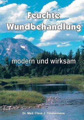 Feuchte Wundbehandlung: modern und wirksam Claus J. Timmermans