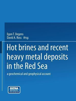 Hot Brines and Recent Heavy Metal Deposits in the Red Sea: A Geochemical and Geophysical Account Egon T. Degens