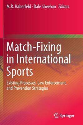 Match-Fixing in International Sports: Existing Processes, Law Enforcement, and Prevention Strategies M R Haberfeld