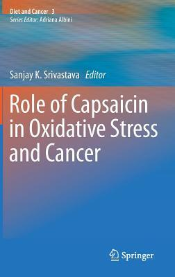Role of Capsaicin in Oxidative Stress and Cancer Diet & Cancer 3  by  Sanjay K Srivastava