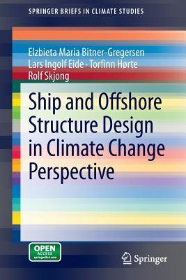 Ship and Offshore Structure Design in Climate Change Perspective Elzbieta Maria Bitner-Gregersen