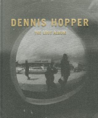 Dennis Hopper: The Lost Album--Vintage Prints from the Sixties Petra Giloy-Hirtz