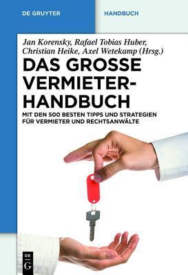 Das Grosse Vermieterhandbuch: Mit Den 500 Besten Tipps Und Strategien Fur Vermieter Und Rechtsanwalte  by  Rafael Tobias Huber