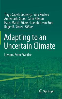 Adapting to an Uncertain Climate: Lessons from Practice Tiago Capela Lourenco