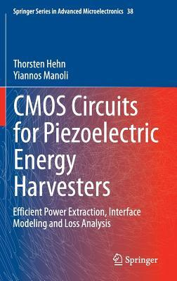 CMOS Circuits for Piezoelectric Energy Harvesters: Efficient Power Extraction, Interface Modeling and Loss Analysis  by  Thorsten Hehn