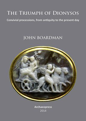 The Triumph of Dionysos: Convivial Processions, from Antiquity to the Present Day  by  John Boardman