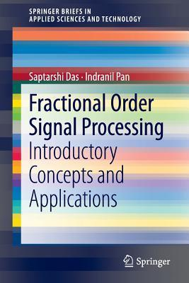Fractional Order Signal Processing: Introductory Concepts and Applications  by  Saptarshi Das