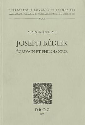 Joseph Bédier: Ecrivain et philologue Alain Corbellari